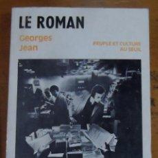 Libros de segunda mano: GEORGES JEAN. LE ROMAN. ESTUDIO EN FRANCÉS SOBRE NOVELA MODERNA. AÑO DE EDICIÓN: 1971.. Lote 89408072