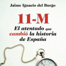 Libros de segunda mano: 11 M, EL ATENTADO QUE CAMBIO LA HISTORIA DE ESPAÑA, JAIME IGNACIO DEL BURGO. Lote 89521200