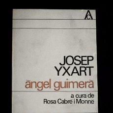 Libros de segunda mano: JOSEP YXART - ÀNGEL GUIMERÀ - ED. 62 1ª ED.1962 - A CURA DE ROSA CABRÉ I MONNÉ (EN CATALÀ) ANTOLOGIA. Lote 223547587
