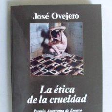 Libros de segunda mano: LA ÉTICA DE LA CRUELDAD / JOSÉ OVEJERO / 1ª EDICIÓN 2012. Lote 89722196