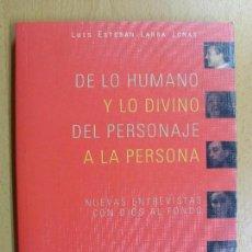 Libros de segunda mano: DE LO HUMANO Y LO DIVINO DEL PERSONAJE A LA PERSONA /LUIS ESTEBAN LARRA LOMAS / 2000. Lote 90200320