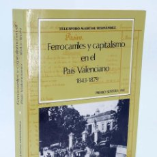 Libros de segunda mano: FERROCARRILES Y CAPITALISMO EN EL PAÍS VALENCIANO 1843 1879 (T MARCIAL HERNÁNDEZ), 1983. Lote 148204502