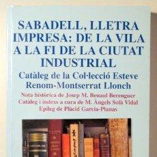 Libros de segunda mano: SABADELL, LLETRA IMPRESA: DE LA VILA A LA FI DE LA CIUTAT INDUSTRIAL - BARCELONA 2012. Lote 90395785