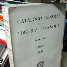 Libros de segunda mano: CATALOGO GENERAL DE LA LIBRERÍA ESPAÑOLA . 1931 - 1950 . TOMO II . D-K. Lote 90813800