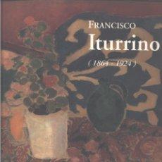 Libros de segunda mano: FRANCISCO ITURRINO: 1864-1924 : MADRID, 3 DICIEMBRE 1996 - 2 FEBRERO 1997, BILBAO, 11 FEBRERO - 13 A. Lote 222191965