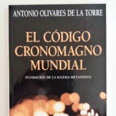 Libros de segunda mano: ANTONIO OLIVARES DE LA TORRE - EL CÓDIGO CRONOMAGNO MUNDIAL. Lote 94013405