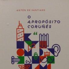 Libros de segunda mano: O APROPÓSITO CORUÑÉS. ANTÓN DE SANTIAGO. Lote 94340846