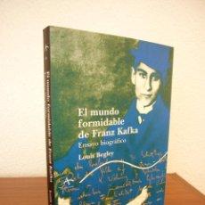 Libros de segunda mano: LOUIS BEGLEY: EL MUNDO FORMIDABLE DE FRANZ KAFKA. ENSAYO BIOGRÁFICO (ALBA, 2009) PERFECTO. Lote 289485668