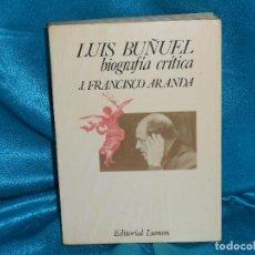 Libros de segunda mano: J.FRANCISCO ARANDA, LUIS BUÑUEL:UNA BIOGRAFÍA CRÍTICA · LUMEN, 1975 2ª REVISADA Y AUMENTADA. Lote 95268083