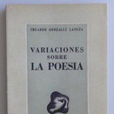 Libros de segunda mano: EDUARDO GONZALEZ LANUZA // VARIACIONES SOBRE POSÍA // 1943 // PRIMERA EDICIÓN. Lote 95369323
