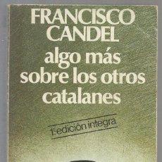 Libros de segunda mano: ALGO MÁS SOBRE LOS OTROS CATALANES, FRANCISCO CANDEL. 1 ED. ÍNTEGRA. CARALT, 1977. Lote 95495059