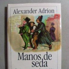 Libros de segunda mano: MANOS DE SEDA / ALEXANDER ADRION / 1995. Lote 95567959
