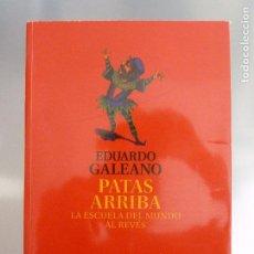 Libros de segunda mano: PATAS ARRIBA LA ESCUELA DEL MUNDO AL REVES. EDUARDO GALEANO SIGLO XXI 2010 356PP. Lote 96003979