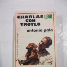 Livres d'occasion: CHARLAS CON TROYLO. - ANTONIO GALA. SELECCIONES AUSTRAL ESPASA CALPE Nº 85. TDK311. Lote 96298547