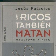 Libros de segunda mano: LOS RICOS TAMBIEN MATAN REALIDAD Y MITO. JESUS PALACIOS. TEMAS DE HOY. Lote 96338855