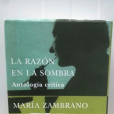 Libros de segunda mano: LA RAZON EN LA SOMBRA ANTOLOGIA CRITICA MARIA ZAMBRANO ...JESUS MORENO SANZ. Lote 98179084