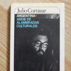 Libros de segunda mano: ARGENTINA: AÑOS DE ALAMBRADAS CULTURALES JULIO CORTÁZAR MUCHNIK EDITORES 1º EDICION 1984 BARCELONA. Lote 98498243