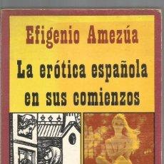 Libros de segunda mano: EFIGENIO AMEZUA. LA EROTICA ESPAÑOLA EN SUS COMIENZOS. FONTANELLA. Lote 98504827