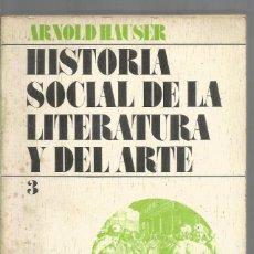 Libros de segunda mano: ARNOLD HAUSER. HISTORIA SOCIAL DE LA LITERATURA Y DEL ARTE 3. GUADARRAMA. Lote 98505175