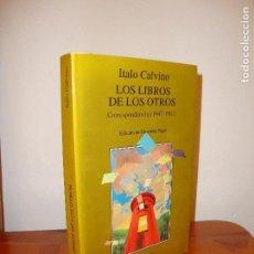 Libros de segunda mano: LOS LIBROS DE LOS OTROS. CORRESPONDENCIA (1947-1981) - ITALO CALVINO - TUSQUETS. Lote 98525995
