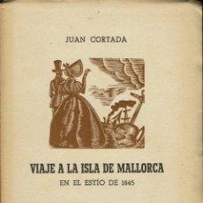 Libros de segunda mano: VIAJE A LA ISLA DE MALLORCA EN EL ESTÍO DE 1845, POR JUAN CORTADA. AÑO 1948 (11.1). Lote 100203439