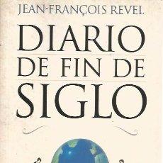 Libros de segunda mano: DIARIO DE FIN DE SIGLO - JEAN-FRANÇOIS REVEL - EDICIONES B - ESCASÍSIMO EN MUY BUEN ESTADO. Lote 100901263