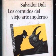 Libros de segunda mano: SALVADOR DALÍ, LOS CORNUDOS DEL VIEJO ARTE MODERNO. TUSQUETS PRIMERA EDICION 1990. Lote 101027963