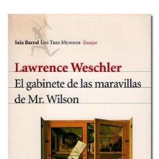 Libros de segunda mano: LAWRENCE WESCHLER.– EL GABINETE DE LAS MARAVILLAS DE MR. WILSON. SEIX BARRAL, LOS TRES MUNDOS, 2001. Lote 101048783