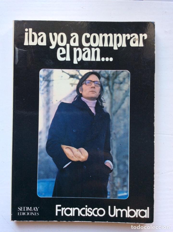 IBA YO A COMPRAR EL PAN. FRANCISCO UMBRAL. SEDMAY. 1976 (Libros de Segunda Mano (posteriores a 1936) - Literatura - Ensayo)