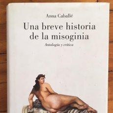 Libros de segunda mano: ANNA CABALLÉ: UNA BREVE HISTORIA DE LA MISOGINIA. Lote 101782255