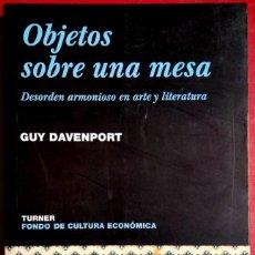 Libros de segunda mano: GUY DAVENPORT . OBJETOS SOBRE UNA MESA. DESORDEN ARMONIOSO EN ARTE Y LITERATURA . TURNER. Lote 101943383
