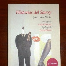 Libros de segunda mano: ALVITE, JOSÉ LUIS. HISTORIAS DEL SAVOY / PRÓLOGO DE CARLOS HERRERA ; EPÍLOGO DE DAVID GISTAU. Lote 102040019