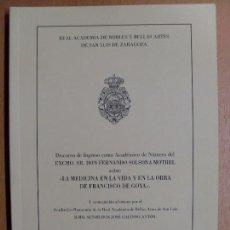 Libros de segunda mano: LA MEDICINA EN LA VIDA Y EN LA VIDA DE FRANCISCO DE GOYA / FERNANDO SOLSONA MOTREL / 2010. Lote 102088223