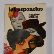 Libros de segunda mano: LAS ESPAÑOLAS. FRANCISCO UMBRAL. EDITORIAL PLANETA. ESPEJO DE ESPAÑA. TDK324. Lote 102829307