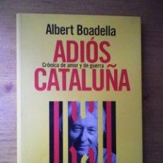 Libros de segunda mano: ADIOS CATALUÑA CRONICA DE AMOR Y DE GUERRA ALBERT BOADELLA ESPASA ENSAYO 2007. Lote 103703035