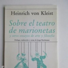 Libros de segunda mano: SOBRE EL TEATRO DE MARIONETAS Y OTROS ENSAYOS DE ARTE Y FILOSOFÍA, HEINRICH VON KLEIST, 1988. Lote 103808623