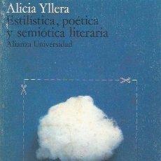 Libros de segunda mano: ESTILÍSTICA, POÉTICA Y SEMIÓTICA LITERARIA - ALICIA YLLERA - ALIANZA UNIVERSIDAD. Lote 103831827