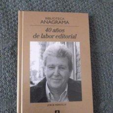 Libros de segunda mano: 40 AÑOS DE LABOR EDITORIAL HERRALDE ED. ANAGRAMA. 2009 100PP. Lote 104298727