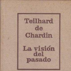 Libros de segunda mano: LA VISIÓN DEL PASADO, DE TEILHARD DE CHARDIN. ED. TAURUS, 1966. . Lote 104847247