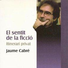 Libros de segunda mano: EL SENTIT DE LA FICCIÓ. ITINERARI PRIVAT, JAUME CABRÉ. Lote 104997227