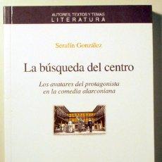 Libros de segunda mano: GONZÁLEZ, SERAFÍN - LA BÚSQUEDA DEL CENTRO. LOS AVATARES DEL PROTAGONISTA EN LA COMEDIA ALARCONIANA. Lote 107183722