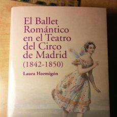 Libros de segunda mano: EL BALLET ROMÁNTICO EN EL TEATRO DEL CIRCO DE MADRID (1842-1850) / HORMIGÓN, LAURA. Lote 107685135