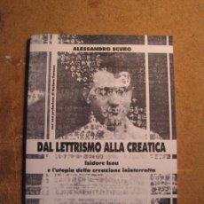 Libros de segunda mano: ALESSANDRO SCURO, DAL LETTRISMO ALLA CREATICA.ISIDORE ISOU ... (NUEVO - FIRMADO POR EL AUTOR). Lote 107929007
