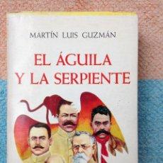 Libros de segunda mano: EL AGUILA Y LA SERPIENTE MARTIN LUIS GUZMAN COMPANIA GENERAL DE EDICIONES, MEXICO,1969. Lote 108340563