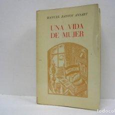 Libros de segunda mano: MANUEL BASTOS ANSART. UNA VIDA DE MUJER. RARO . Lote 109534383