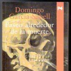 Libros de segunda mano: PASEO ALREDEDOR DE LA MUERTE, DOMINGOGARCÍA SABELL.. Lote 109867455
