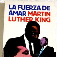 Libros de segunda mano: LA FUERZA DE AMAR; MARTIN LUTHER KING - ARGOS VERGARA 1978. Lote 110088219
