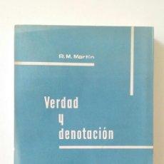 Libros de segunda mano: VERDAD Y DENOTACIÓN - R. M. MARTIN (ED. TECNOS 1962). Lote 110167983