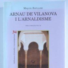 Libros de segunda mano: ARNAU DE VILANOVA I L'ARNALDISME – OBRA COMPLETA VOLUM III - MIQUEL BATLLORI. Lote 110755379
