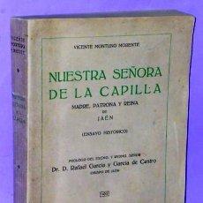 Libros de segunda mano: NUESTRA SEÑORA DE LA CAPILLA, MADRE, PATRONA Y REINA DE JAEN (ENSAYO HISTÓRICO). Lote 111467363